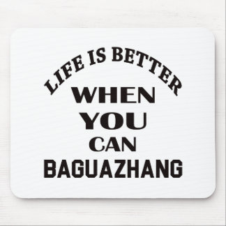 Life Is Better When You Can Baguazhang Mouse Pad