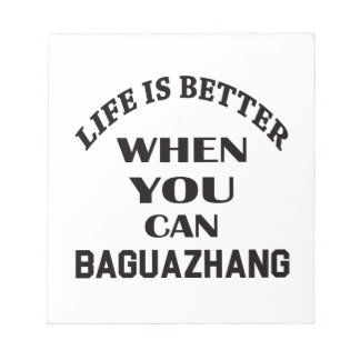 Life Is Better When You Can Baguazhang Notepad