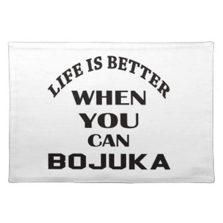 Life Is Better When You Can Bojuka Placemat