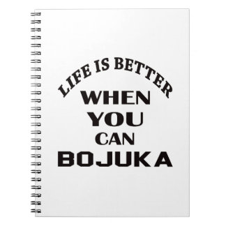 Life Is Better When You Can Bojuka Spiral Notebook