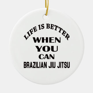 Life Is Better When You Can Brazilian Jiu Jitsu Ceramic Ornament