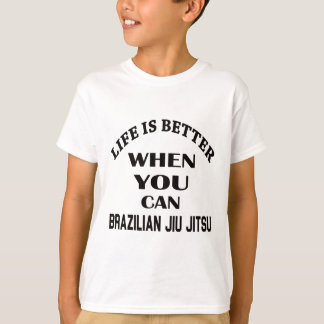 Life Is Better When You Can Brazilian Jiu Jitsu T-Shirt