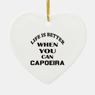 Life Is Better When You Can Capoeira Ceramic Heart Decoration