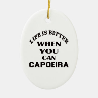 Life Is Better When You Can Capoeira Ceramic Oval Decoration