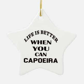 Life Is Better When You Can Capoeira Ceramic Star Decoration
