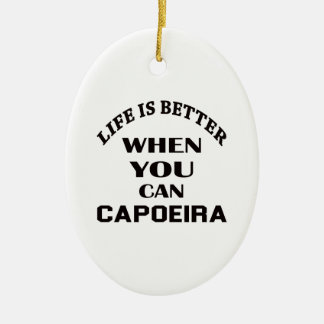 Life is better When you can Capoeira dance Ceramic Oval Decoration