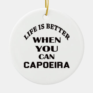 Life is better When you can Capoeira dance Round Ceramic Decoration