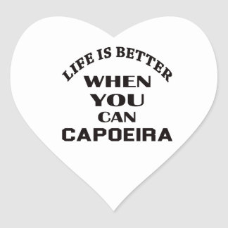 Life Is Better When You Can Capoeira Heart Sticker