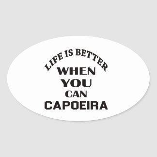 Life Is Better When You Can Capoeira Oval Sticker