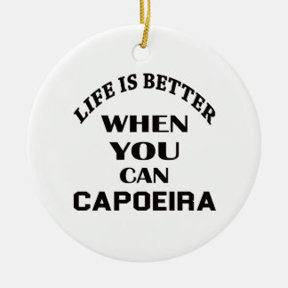 Life Is Better When You Can Capoeira Round Ceramic Decoration