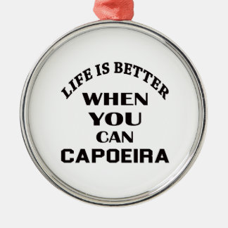 Life Is Better When You Can Capoeira Silver-Colored Round Decoration