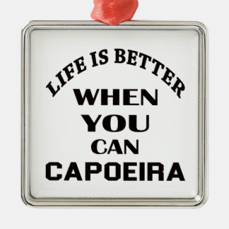Life Is Better When You Can Capoeira Silver-Colored Square Decoration