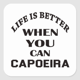 Life Is Better When You Can Capoeira Square Sticker
