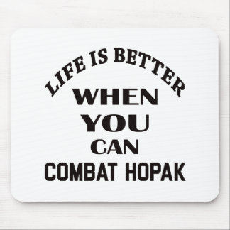 Life Is Better When You Can Combat Hopak Mouse Pad