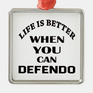Life Is Better When You Can Defendo Metal Ornament