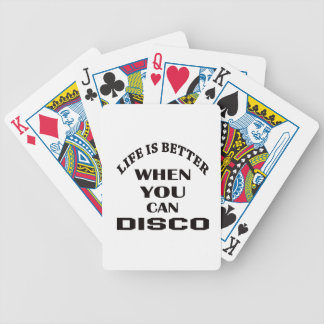 Life is better When you can Disco dance Bicycle Playing Cards