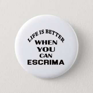 Life Is Better When You Can Escrima 6 Cm Round Badge