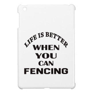 Life Is Better When You Can Fencing iPad Mini Cases