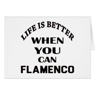 Life is better When you can Flamenco dance Card