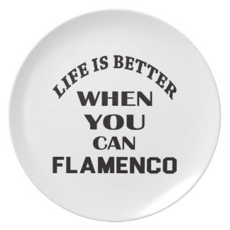 Life is better When you can Flamenco dance Dinner Plate