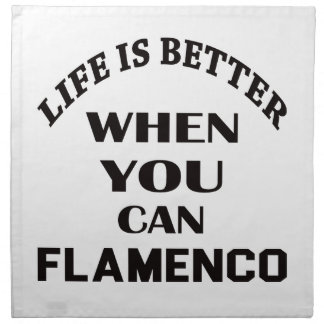 Life is better When you can Flamenco dance Napkin