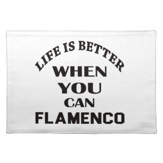 Life is better When you can Flamenco dance Placemat