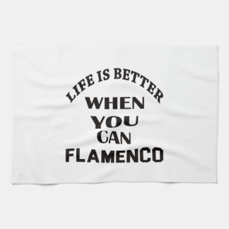 Life is better When you can Flamenco dance Towels