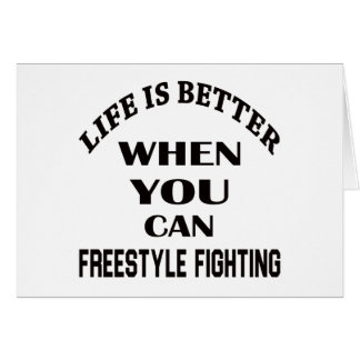 Life Is Better When You Can Freestyle Fighting Card