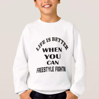 Life Is Better When You Can Freestyle Fighting Sweatshirt
