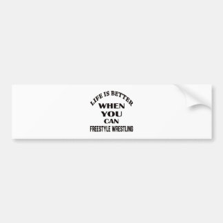 Life Is Better When You Can Freestyle Wrestling Bumper Sticker