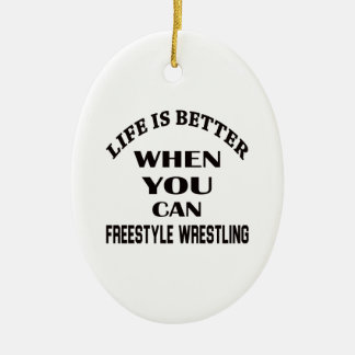 Life Is Better When You Can Freestyle Wrestling Ceramic Ornament