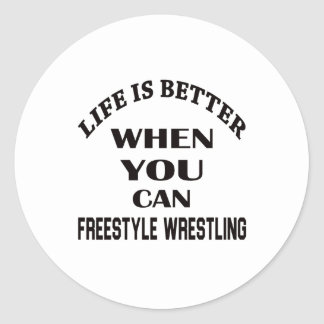 Life Is Better When You Can Freestyle Wrestling Classic Round Sticker