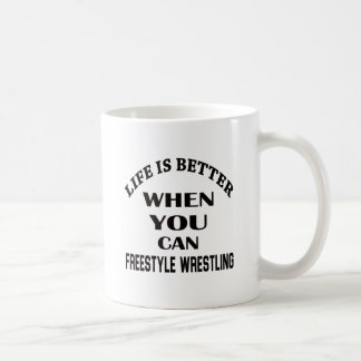 Life Is Better When You Can Freestyle Wrestling Coffee Mug