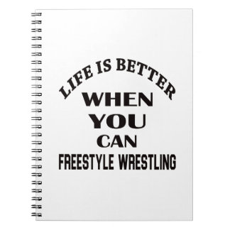 Life Is Better When You Can Freestyle Wrestling Notebook