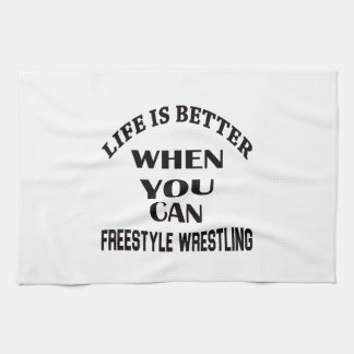 Life Is Better When You Can Freestyle Wrestling Tea Towel