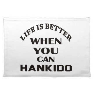 Life Is Better When You Can Hankido Placemat