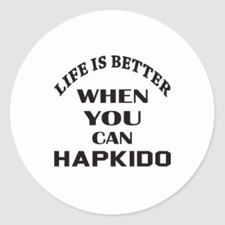 Life Is Better When You Can Hapkido Classic Round Sticker