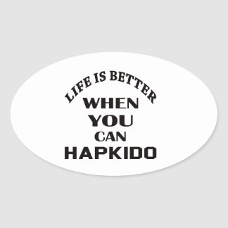 Life Is Better When You Can Hapkido Oval Sticker