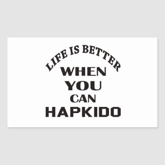Life Is Better When You Can Hapkido Rectangular Sticker