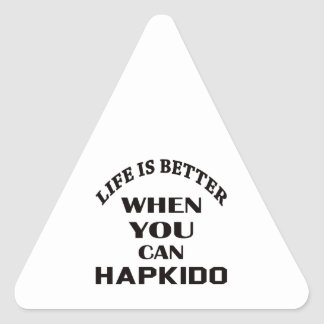 Life Is Better When You Can Hapkido Triangle Sticker