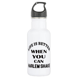 Life is better When you can Harlem Shake dance 532 Ml Water Bottle