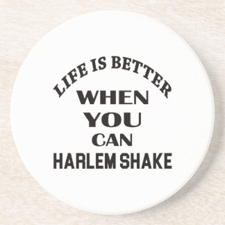 Life is better When you can Harlem Shake dance Beverage Coaster