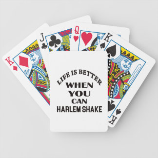 Life is better When you can Harlem Shake dance Bicycle Playing Cards