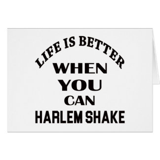 Life is better When you can Harlem Shake dance Card