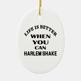 Life is better When you can Harlem Shake dance Ceramic Oval Decoration