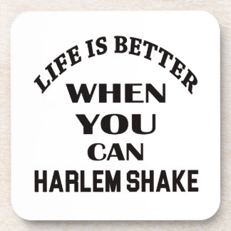 Life is better When you can Harlem Shake dance Coasters