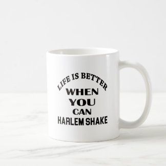 Life is better When you can Harlem Shake dance Coffee Mug