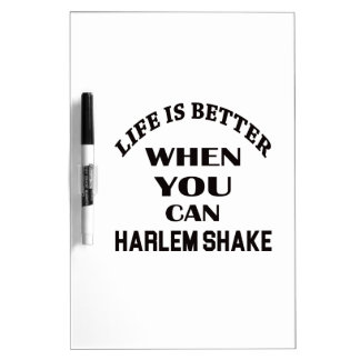 Life is better When you can Harlem Shake dance Dry Erase Whiteboards