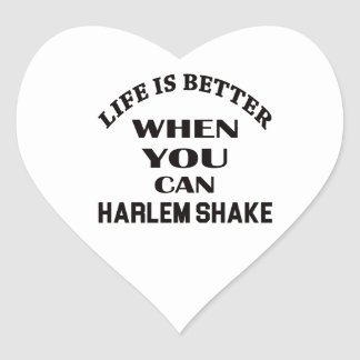 Life is better When you can Harlem Shake dance Heart Sticker
