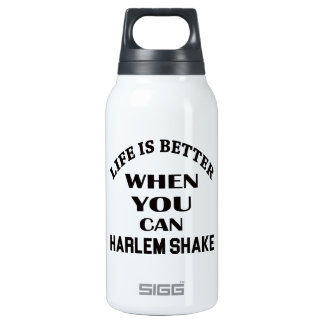 Life is better When you can Harlem Shake dance Insulated Water Bottle